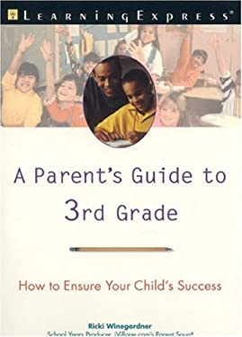 A Parent's Guide to 3rd Grade: How to Ensure Your Child's Success 9781576853610
