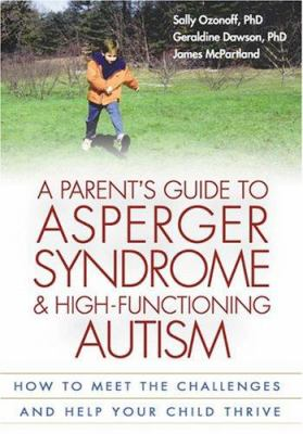 A Parent's Guide to Asperger Syndrome and High-Functioning Autism: How to Meet the Challenges and Help Your Child Thrive 9781572305311