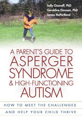 A Parent's Guide to Asperger Syndrome and High-Functioning Autism: How to Meet the Challenges and Help Your Child Thrive 9781572307674