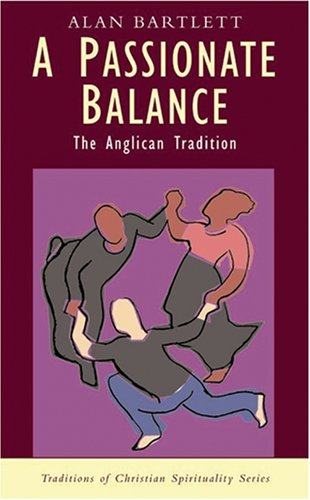 A Passionate Balance: The Anglican Tradition 9781570756771