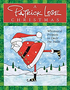 A Patrick Lose Christmas: Whimsical Projects to Deck the Halls [With Patterns] 9781571203397