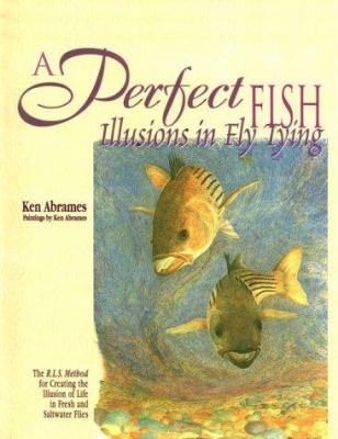 A Perfect Fish: Illusions in Fly Tying 9781571881380