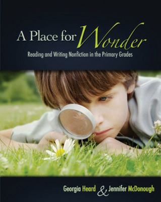 A Place for Wonder: Reading and Writing Nonfiction in the Primary Grades 9781571104328