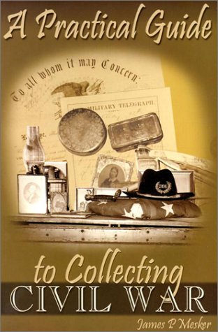 A Practical Guide to Collecting Civil War 9781572491434