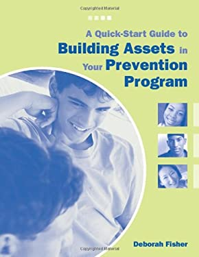 A Quick-Start Guide to Building Assets in Your Prevention Program 9781574821956