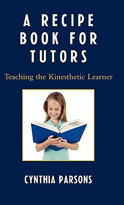 A Recipe Book for Tutors: Teaching the Kinesthetic Learner 9781578867905