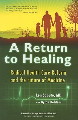 A Return to Healing: Radical Health Care Reform and the Future of Medicine 9781579830526