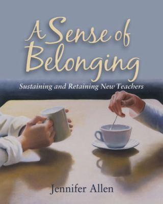 A Sense of Belonging: Sustaining and Retaining New Teachers 9781571107855