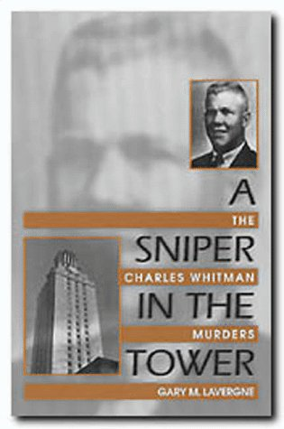 A Sniper in the Tower: The Charles Whitman Mass Murders 9781574410297