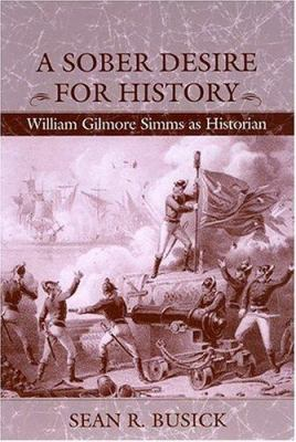 A Sober Desire for History: William Gilmore Simms as Historian 9781570035654