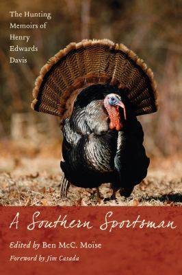 A Southern Sportsman: The Hunting Memoirs of Henry Edwards Davis 9781570038631