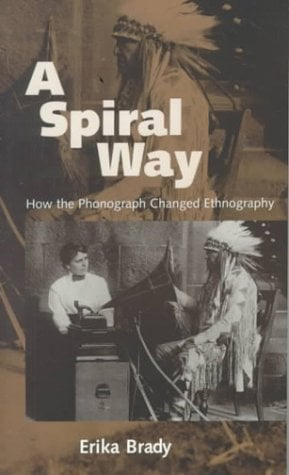 A Spiral Way: How the Phonograph Changed Ethnography 9781578061747
