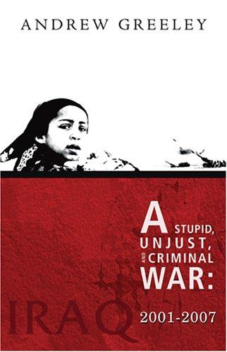 A Stupid, Unjust, and Criminal War: Iraq 2001-2007 9781570757327