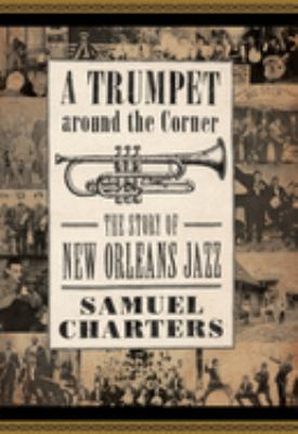 A Trumpet Around the Corner: The Story of New Orleans Jazz 9781578068982