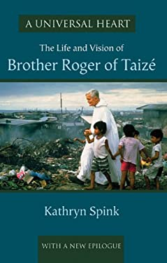 A Universal Heart: The Life and Vision of Brother Roger of Taize 9781579995683