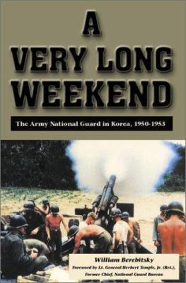 A Very Long Weekend: The Army National Guard in Korea, 1950-1953 9781572492561