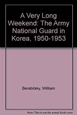 A Very Long Weekend: The Army National Guard in Korea, 1950-1953 9781572490222