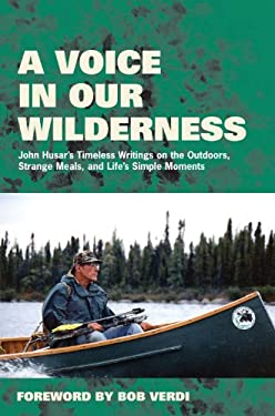 A Voice in Our Wilderness: John Husar's Timeless Writings on the Outdoors, Strange Meals, and Life's Simple Moments 9781572436145
