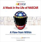 A Week in the Life of NASCAR: View from Within, Unrestricted Access to the Lives of Teams, Crews and Drivers 7071659