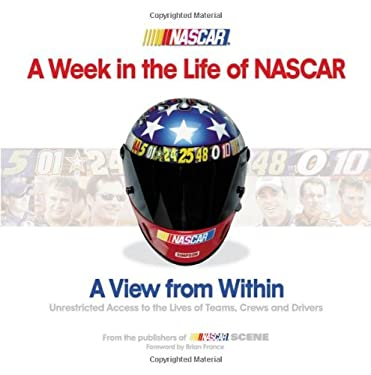 A Week in the Life of NASCAR: View from Within, Unrestricted Access to the Lives of Teams, Crews and Drivers 9781572437944