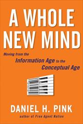 A Whole New Mind: Why Right-Brainers Will Rule the Future 7079193