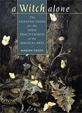 A Witch Alone: The Essential Guide for the Solo Practitioner of the Magical Arts 9781571746184