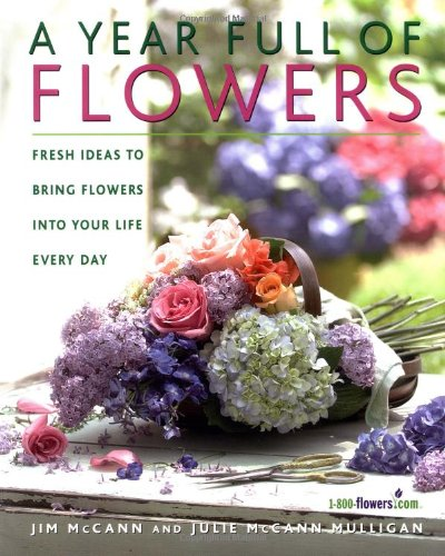 A Year Full of Flowers: Fresh Ideas to Bring Flowers Into Your Life Everyday 9781579549046