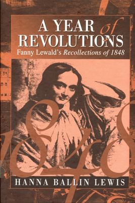 A Year of Revolutions: Fanny Lewald's Recollections of 1848 9781571810991