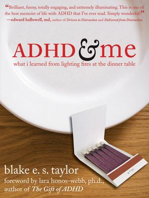 ADHD and Me: What I Learned from Lighting Fires at the Dinner Table 9781572245228