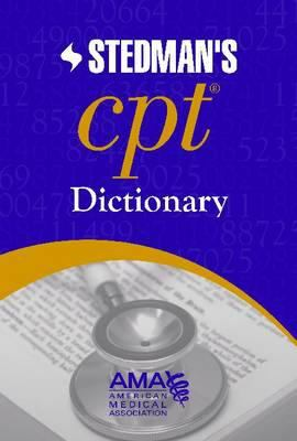 AMA Stedman's CPT(R) Dictionary: Co-Published by the American Medical Association and Stedman's 9781579478827