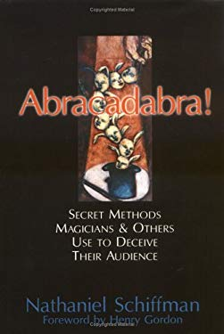 Abracadabra!: Secret Methods Magicians & Others Use to Deceive Their Audience 9781573921633