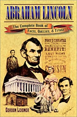 Abraham Lincoln: The Complete Book of Facts, Quizzes, and Trivia 9781572492356