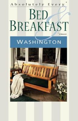 Absolutely Every* Bed & Breakfast in Washington (*Almost) 9781570611902