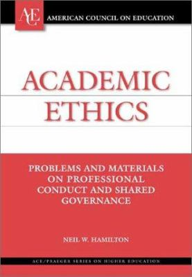 Academic Ethics: Problems and Materials on Professional Conduct and Shared Governance 9781573563727