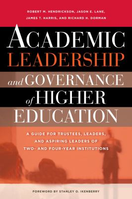 Academic Leadership and Governance of Higher Education: A Guide for Trustees, Leaders, and Aspiring Leaders of Two- And Four-Year Institutions 9781579224813