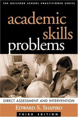 Academic Skills Problems: Direct Assessment and Intervention 9781572309777