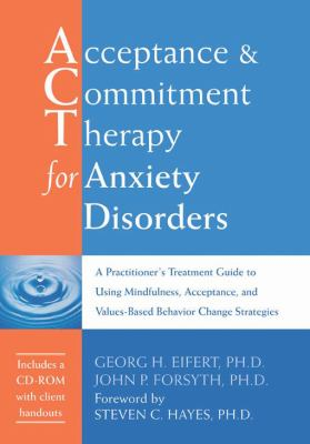 Acceptance & Commitment Therapy for Anxiety Disorders [With CDROM] 9781572244276