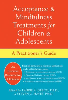 Acceptance & Mindfulness Treatments for Children & Adolescents: A Practitioner's Guide 9781572245419