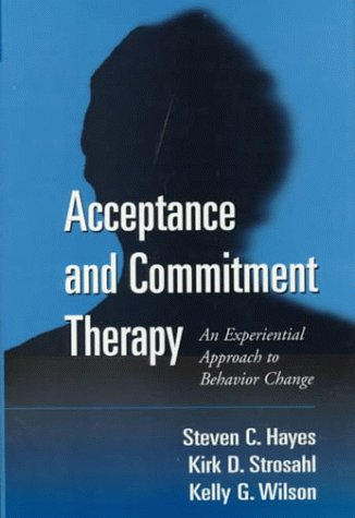 Acceptance and Commitment Therapy: An Experiential Approach to Behavior Change 9781572304819