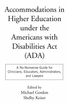 Accommodations in Higher Education Under the Americans with Disabilities ACT: A No-Nonsense Guide for Clinicians, Educators, Administrators, and Lawye 9781572303232