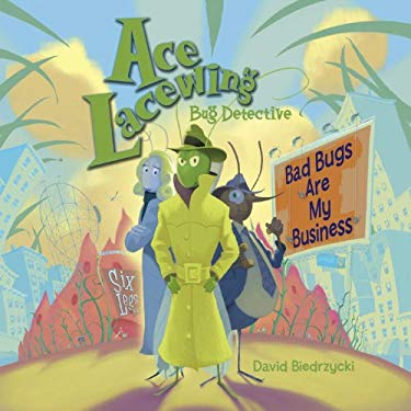 Ace Lacewing, Bug Detective: Bad Bugs Are My Business - Biedrzycki, David