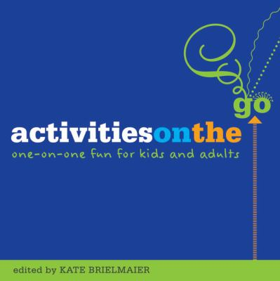Activities on the Go: One-On-One Fun for Kids and Adults 9781574822717