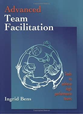 Advanced Team Facilitation: Tools to Achieve High Performance Teams (Spiral Bound) 9781576810330