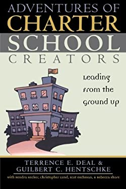 Adventures of Charter School Creators: Leading from the Ground Up 9781578861668