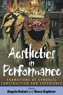 Aesthetics in Performance: Formations of Symbolic Construction and Experience 9781571815675