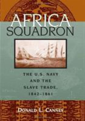 Africa Squadron: The U.S. Navy and the Slave Trade, 1842-1861 9781574886061