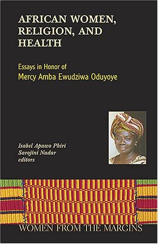 African Women, Religion, and Health: Essays in Honor of Mercy Amba Ewudziwa Oduyoye 9781570756351
