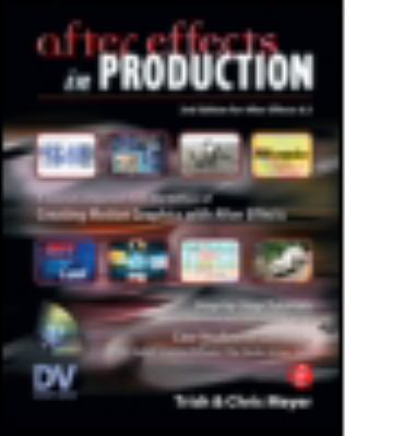 After Effects in Production: A Companion for Creating Motion Graphics [With DVD] 9781578202645