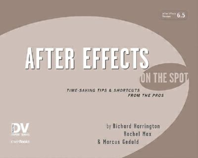 After Effects on the Spot After Effects on the Spot: Time-Saving Tips and Shortcuts from the Pros Time-Saving Tips and Shortcuts from the Pros 9781578202393