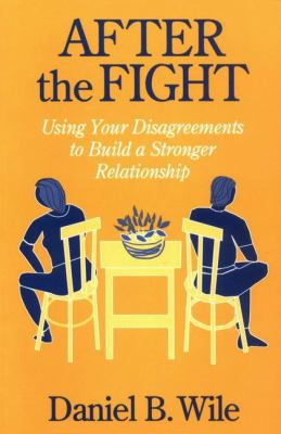 After the Fight: Using Your Disagreements to Build a Stronger Relationship 9781572300262